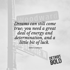 Dreams can still come true; you need a great deal of energy and determination, and a little bit of luck.